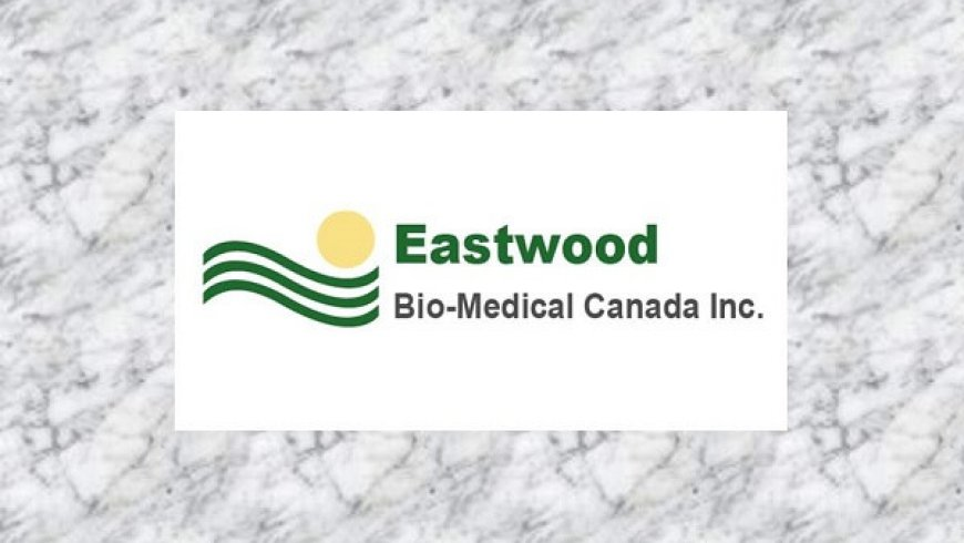 With Shares up over 350%, Eastwood Bio-medical Reflects on Recent Milestones